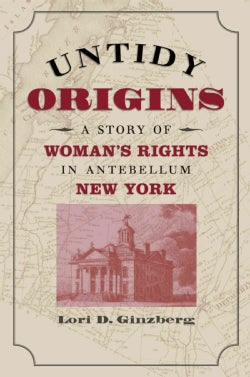 Untidy Origins: A Story Of Woman's Rights In Antebellum New York (Paperback)