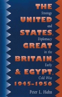 United States, Great Britain, And Egypt, 1945-1956: Strategy And Diplomacy In The Early Cold War (Paperback)