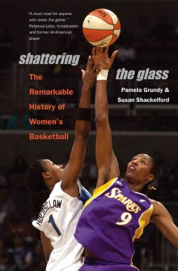 Shattering the Glass: The Remarkable History of Women's Basketball (Paperback)