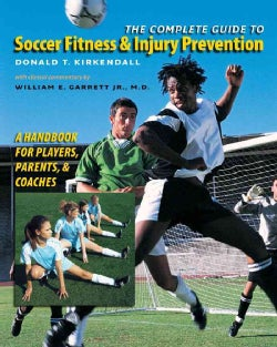 The Complete Guide to Soccer Fitness & Injury Prevention: A Handbook for Players, Parents, and Coaches (Paperback)