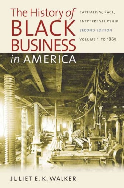 The History of Black Business in America: Capitalism, Race, Entrepreneurship to 1865 (Paperback)