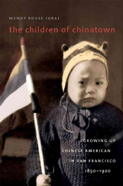 The Children of Chinatown: Growing Up Chinese American in San Francisco, 1850-1920 (Paperback)