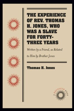 The Experience of Rev. Thomas H. Jones, Who Was a Slave for Forty-three Years: Written by a Friend, As Related to... (Paperback)