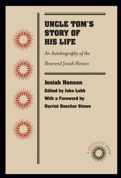 Uncle Tom's Story of His Life: An Autobiography of the Reverend Josiah Henson (Paperback)