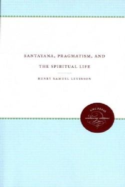Santayana, Pragmatism, and the Spiritual Life (Paperback)