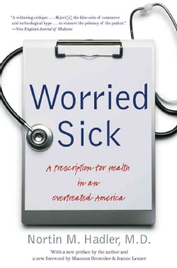 Worried Sick: A Prescription for Health in an Overtreated America (Paperback)
