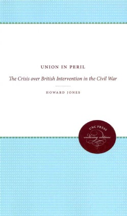 Union in Peril: The Crisis over British Intervention in the Civil War, Enduring Editions (Paperback)