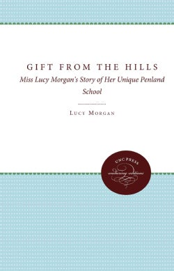 Gift from the Hills: Miss Lucy Morgan's Story of Her Unique Penland School (Paperback)