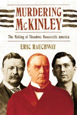 Murdering Mckinley: The Making of Theodore Roosevelt's America (Paperback)