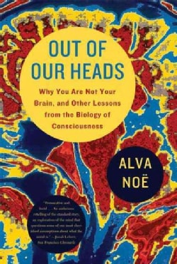 Out of Our Heads: Why You Are Not Your Brain, and Other Lessons from the Biology of Consciousness (Paperback)