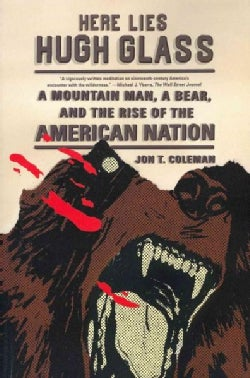 Here Lies Hugh Glass: A Mountain Man, A Bear, and the Rise of the American Nation (Paperback)