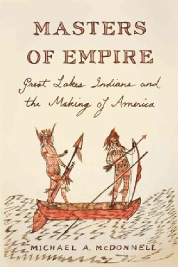 Masters of Empire: Great Lakes Indians and the Making of America (Paperback)