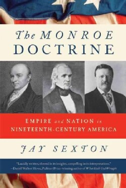 The Monroe Doctrine: Empire and Nation in Nineteenth-Century America (Paperback)