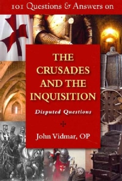 101 Questions & Answers on the Crusades and the Inquisition: Disputed Questions (Paperback)