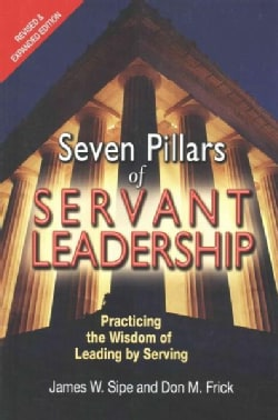 Seven Pillars of Servant Leadership: Practicing the Wisdom of Leading by Serving (Paperback)