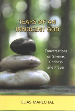 Tears of an Innocent God: Conversations on Silence, Kindness, and Prayer (Paperback)