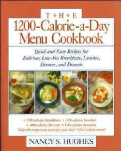 The 1200-Calorie-A-Day Menu Cookbook: Quick and Easy Recipes for Delicious Low-Fat Breakfasts, Lunches, Dinners, ... (Paperback)