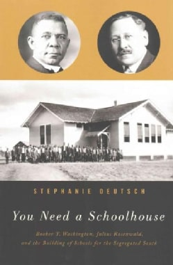 You Need a Schoolhouse: Booker T. Washington, Julius Rosenwald, and the Building of Schools for the Segregated South (Paperback)
