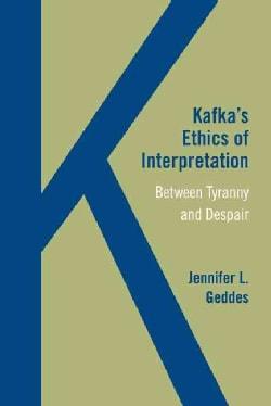 Kafka's Ethics of Interpretation: Between Tyranny and Despair (Paperback)
