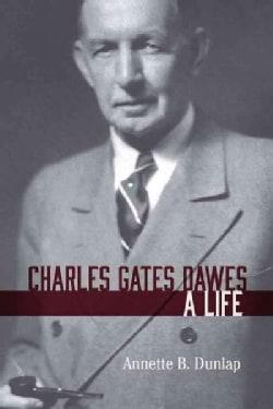 Charles Gates Dawes: A Life (Paperback)