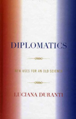 Diplomatics: New Uses for an Old Science (Hardcover)