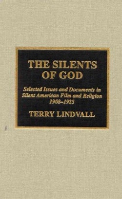 The Silents of God: Selected Issues and Documents in Silent American Film and Religion, 1908-1925 (Hardcover)