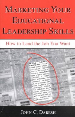 Marketing Your Educational Leadership Skills: How to Land the Job You Want (Paperback)