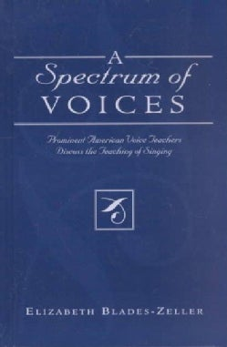 A Spectrum of Voices: Prominent American Voice Teachers Discuss the Teaching of Singing (Hardcover)