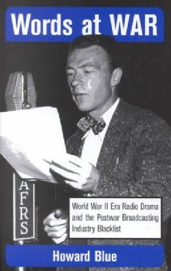 Words at War: World War II Era Radio Drama and the Postwar Broadcasting Industry Blacklist (Hardcover)