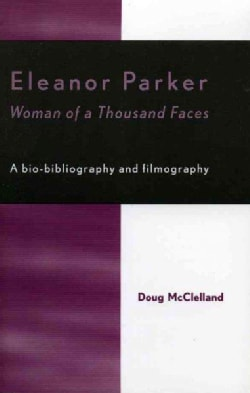 Eleanor Parker: Woman of a Thousand Faces (Paperback)