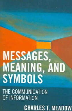 Messages, Meanings And Symbols: The Communication of Information (Paperback)