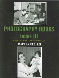 Photography Books Index III: A Subject Guide to Photo Anthologies (Paperback)