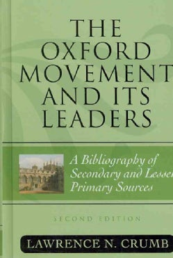 The Oxford Movement and Its Leaders: A Bibliography of Secondary and Lesser Primary Sources (Hardcover)