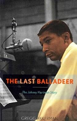 The Last Balladeer: The Johnny Hartman Story (Paperback)