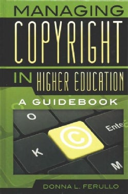 Managing Copyright in Higher Education: A Guidebook (Hardcover)
