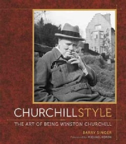 Churchill Style: The Art of Being Winston Churchill (Hardcover)