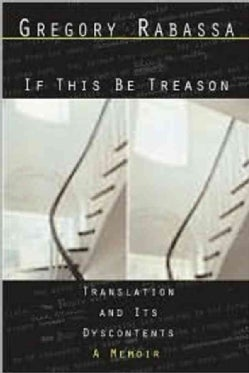 If This Be Treason: Translation and Its Dsycontents : a Memoir (Paperback)