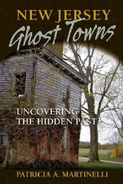 New Jersey Ghost Towns: Uncovering the Hidden Past (Paperback)