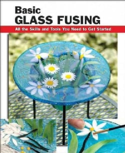 Basic Glass Fusing: All the Skills and Tools You Need to Get Started (Paperback)
