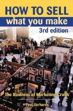 How to Sell What You Make: The Business of Marketing Crafts (Paperback)