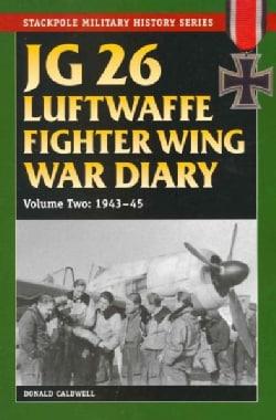 JG 26 Luftwaffe Fighter Wing War Diary: 1943 - 45 (Paperback)