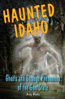 Haunted Idaho: Ghosts and Strange Phenomena of the Gem State (Paperback)