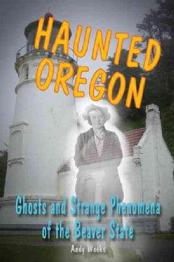 Haunted Oregon: Ghosts and Strange Phenomena of the Beaver State (Paperback)