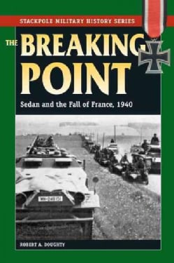 The Breaking Point: Sedan and the Fall of France, 1940 (Paperback)