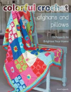 Colorful Crochet Afghans and Pillows: 19 Projects to Brighten Your Home (Paperback)