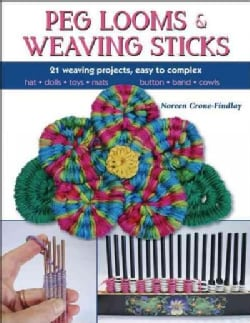 Peg Looms and Weaving Sticks: Complete How-to Guide and 30+ Projects (Paperback)