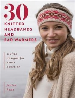 30 Knitted Headbands and Ear Warmers: Stylish Designs for Every Occasion (Paperback)