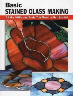 Basic Stained Glass Making: All the Skills and Tools You Need to Get Started (Paperback)