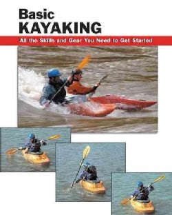Basic Kayaking: All the skills and gear you need to get started (Paperback)
