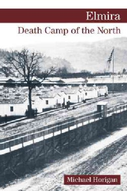 Elmira: Death Camp of the North (Paperback)